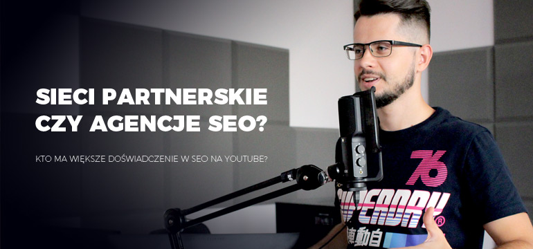 Sieci partnerskie czy agencje SEO? Kto ma większe doświadczenie w SEO na YouTube?