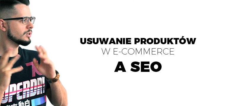 Usuwanie produktów ze sklepu internetowego a SEO